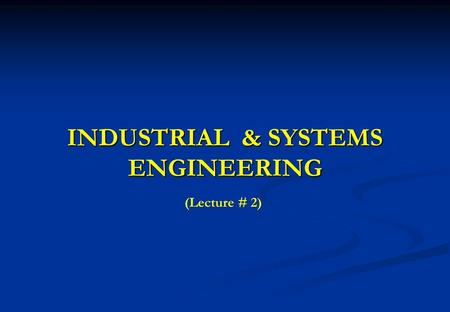 INDUSTRIAL & SYSTEMS ENGINEERING (Lecture # 2). 2 Functional Groupings of I & SE o Work Measurement o Performance Rating o Time Standards o Motion Study.
