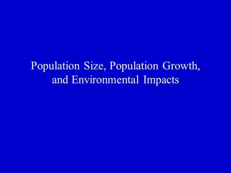 Population Size, Population Growth, and Environmental Impacts.