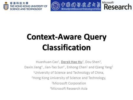 Context-Aware Query Classification Huanhuan Cao 1, Derek Hao Hu 2, Dou Shen 3, Daxin Jiang 4, Jian-Tao Sun 4, Enhong Chen 1 and Qiang Yang 2 1 University.