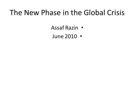 The New Phase in the Global Crisis Assaf Razin June 2010.