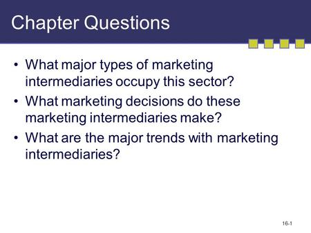 Chapter Questions What major types of marketing intermediaries occupy this sector? What marketing decisions do these marketing intermediaries make? What.
