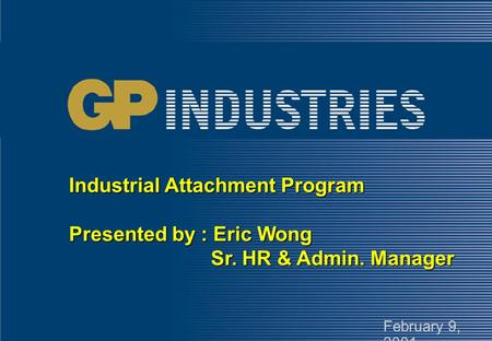 Industrial Attachment Program Presented by : Eric Wong Sr. HR & Admin. Manager February 9, 2001.