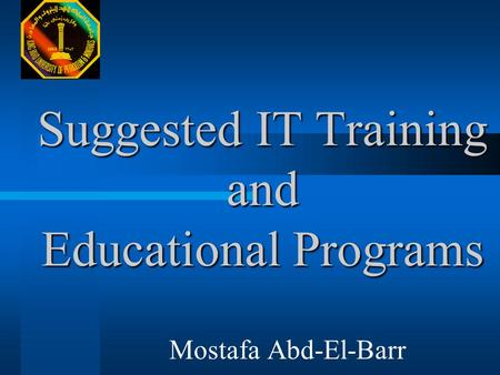 Suggested IT Training and Educational Programs Mostafa Abd-El-Barr.