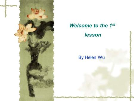 Welcome to the 1 st lesson By Helen Wu. Contents  Freshman Guide(25m)  3 Ps on English learning(20m)  Course Introduction(20m)  Icebreaker(15m) 
