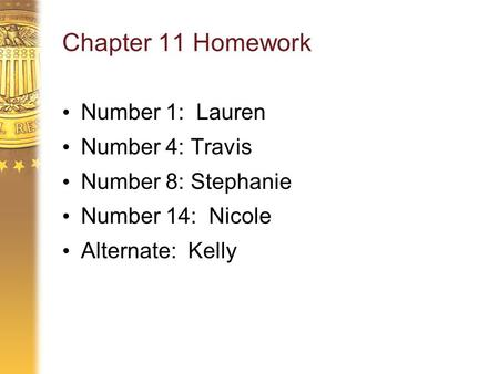 Chapter 11 Homework Number 1: Lauren Number 4: Travis Number 8: Stephanie Number 14: Nicole Alternate: Kelly.