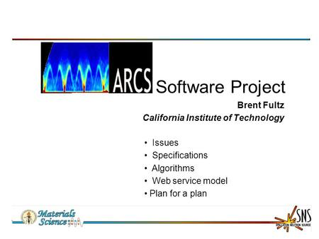 Software Project Brent Fultz California Institute of Technology Issues Specifications Algorithms Web service model Plan for a plan.