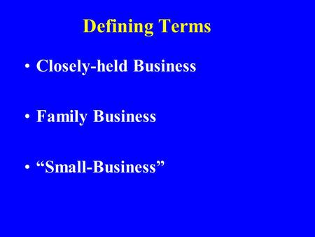"Defining Terms Closely-held Business Family Business ""Small-Business"""