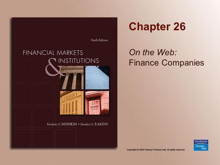 Chapter 26 On the Web: Finance Companies. Copyright © 2009 Pearson Prentice Hall. All rights reserved. 26-2 Chapter Preview Suppose you need to buy a.