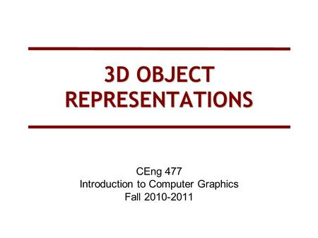 3D OBJECT REPRESENTATIONS CEng 477 Introduction to Computer Graphics Fall 2010-2011.