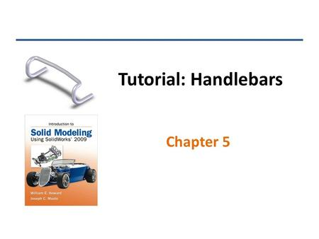 Tutorial: Handlebars Chapter 5. 3-D Sketches Lines can be drawn in any of the three principal planes Use tab to toggle between XY, YZ, and ZX planes INTRODUCTION.