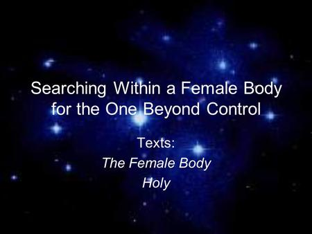 Searching Within a Female Body for the One Beyond Control Texts: The Female Body Holy.