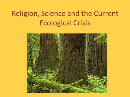 Religion, Science and the Current Ecological Crisis.