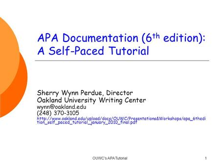 APA Documentation (6 th edition): A Self-Paced Tutorial Sherry Wynn Perdue, Director Oakland University Writing Center (248) 370-3105.