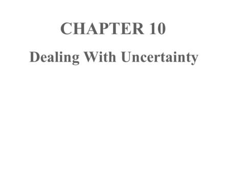 CHAPTER 10 Dealing With Uncertainty. RISK Risk and uncertainty are similar Both present the problem of not knowing what future conditions will be Risk.
