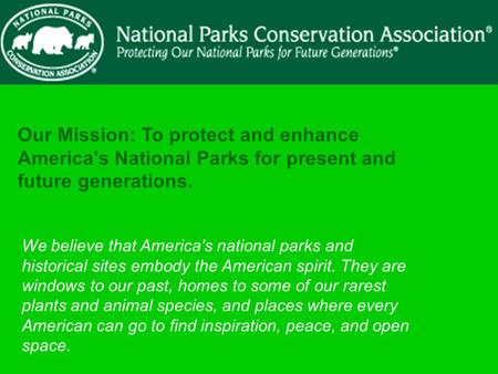 Our Mission: To protect and enhance America's National Parks for present and future generations. We believe that America's national parks and historical.