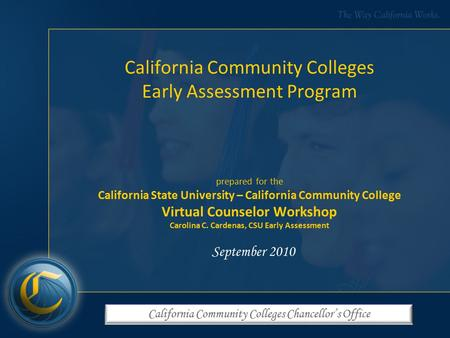 California Community Colleges Chancellor's Office California Community Colleges Early Assessment Program prepared for the California State University –