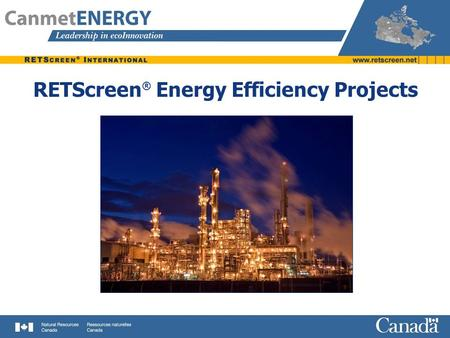 RETScreen ® Energy Efficiency Projects. Facility Types Commercial & Institutional Buildings Houses & Apartment Buildings Both New & Existing Facilities.