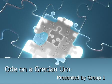 Ode on a Grecian Urn Presented by Group 1.