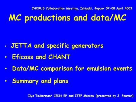 CHORUS Collaboration Meeting, Ishigaki, Japan/ 07-08 April 2003 MC productions and data/MC JETTA and specific generators Eficass and CHANT Data/MC comparison.