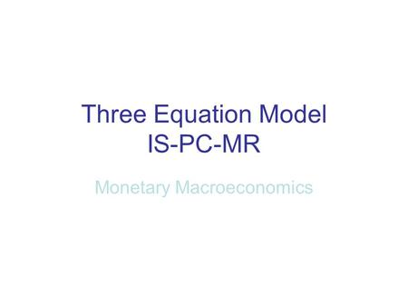 Three Equation Model IS-PC-MR Monetary Macroeconomics.