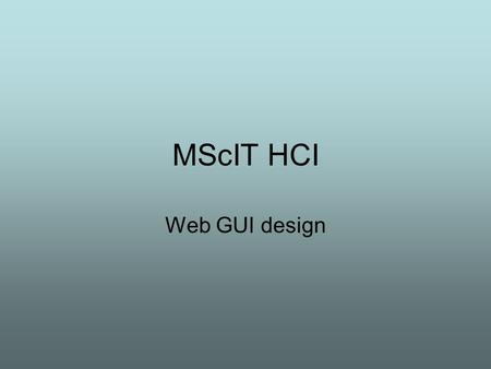 MScIT HCI Web GUI design. IBM's CUA guidelines - taster Design Principles Each principle has supporting implementation techniques. The two design.