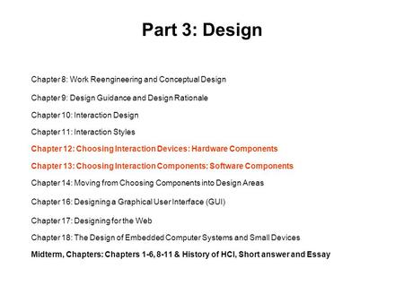 Part 3: Design Chapter 8: Work Reengineering and Conceptual Design Chapter 9: Design Guidance and Design Rationale Chapter 10: Interaction Design Chapter.
