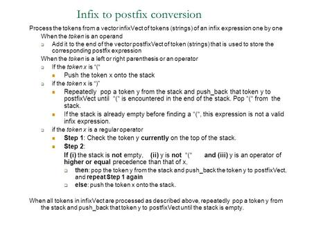 Infix to postfix conversion Process the tokens from a vector infixVect of tokens (strings) of an infix expression one by one When the token is an operand.
