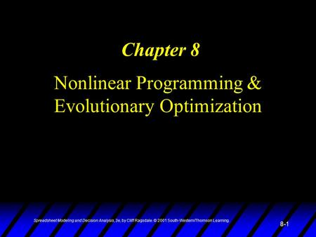 Spreadsheet Modeling and Decision Analysis, 3e, by Cliff Ragsdale. © 2001 South-Western/Thomson Learning. 8-1 Nonlinear Programming & Evolutionary Optimization.