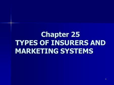 Chapter 25 TYPES OF INSURERS AND MARKETING SYSTEMS