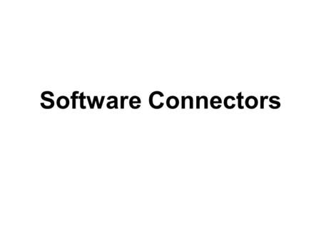 Software Connectors. Attach adapter to A Maintain multiple versions of A or B Make B multilingual Role and Challenge of Software Connectors Change A's.
