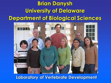 Brian Danysh University of Delaware Department of Biological Sciences Laboratory of Vertebrate Development.