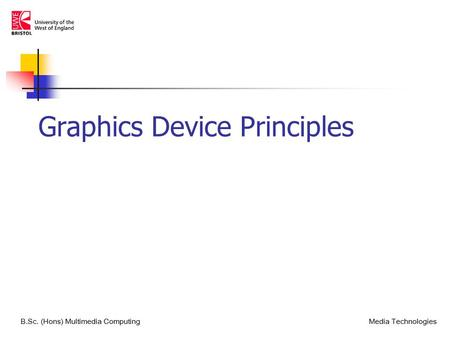 Graphics Device Principles B.Sc. (Hons) Multimedia ComputingMedia Technologies.