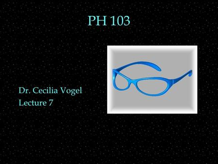 PH 103 Dr. Cecilia Vogel Lecture 7. Review Outline  Lenses  ray diagrams  images  thin lens equation  Lenses  application to camera, eye, and corrective.