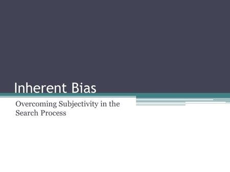 Inherent Bias Overcoming Subjectivity in the Search Process.