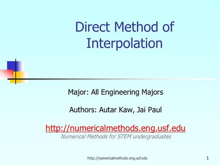 1 Direct Method of Interpolation Major: All Engineering Majors Authors: Autar Kaw, Jai Paul