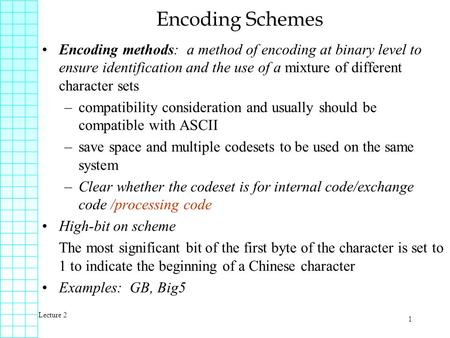 Lecture 2 1 Encoding Schemes Encoding methods: a method of encoding at binary level to ensure identification and the use of a mixture of different character.
