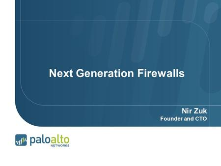 © 2007 Palo Alto Networks. Proprietary and Confidential Page 1 | Next Generation Firewalls Nir Zuk Founder and CTO.