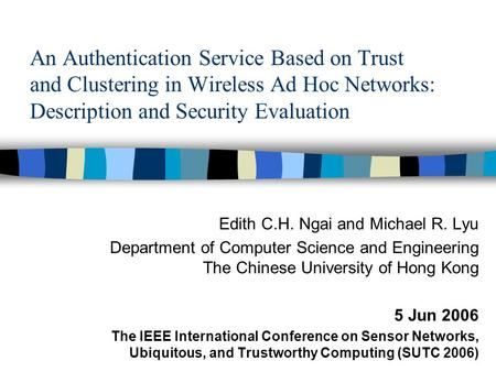 An Authentication Service Based on Trust and Clustering in Wireless Ad Hoc Networks: Description and Security Evaluation Edith C.H. Ngai and Michael R.