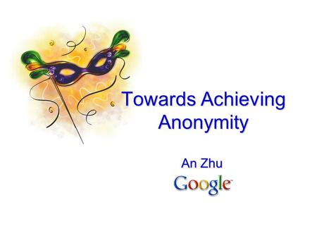 "An Zhu Towards Achieving Anonymity. Introduction  Collect and analyze personal data Infer trends and patterns  Making the personal data ""public"" Joining."