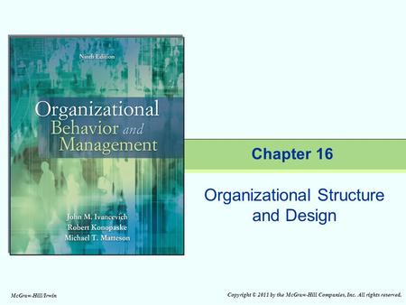 Copyright © 2011 by the McGraw-Hill Companies, Inc. All rights reserved. McGraw-Hill/Irwin Organizational Structure and Design Chapter 16.