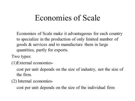 Economies of Scale Economies of Scale make it advantageous for each country to specialize in the production of only limited number of goods & services.