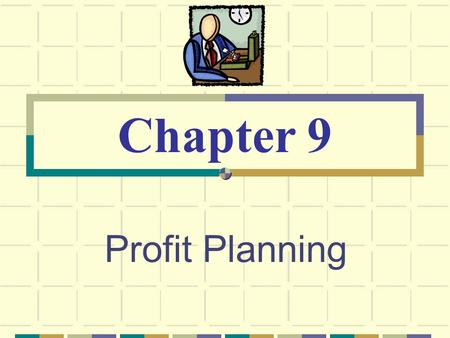 Profit Planning Chapter 9. © The McGraw-Hill Companies, Inc., 2003 McGraw-Hill/Irwin Planning and Control Planning -- involves developing objectives and.
