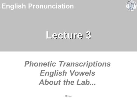Phonetic Transcriptions English Vowels About the Lab...