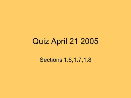 Quiz April 21 2005 Sections 1.6,1.7,1.8. Quiz: Apr. 21 '05: 3.30-3.45 pm 1. Consider the following sets: Provide the following sets using set-builder.