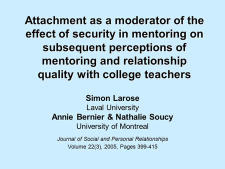 Attachment as a moderator of the effect of security in mentoring on subsequent perceptions of mentoring and relationship quality with college teachers.