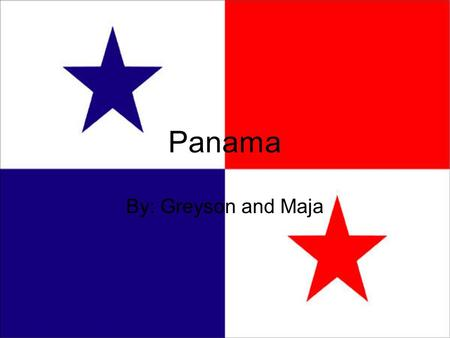 Panama By: Greyson and Maja. Location The latitude and longitude of Panama is 9° N and 80°W. The Oceans or Seas located around Panama are the Caribbean.