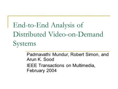 End-to-End Analysis of Distributed Video-on-Demand Systems Padmavathi Mundur, Robert Simon, and Arun K. Sood IEEE Transactions on Multimedia, February.