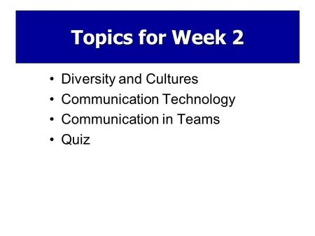 Diversity and Cultures Communication Technology Communication in Teams Quiz Topics for Week 2.