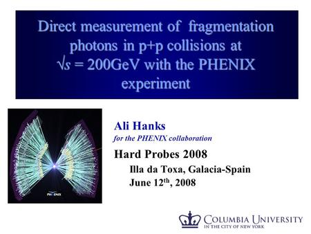 Ali Hanks - APS 2008 1 Direct measurement of fragmentation photons in p+p collisions at √s = 200GeV with the PHENIX experiment Ali Hanks for the PHENIX.