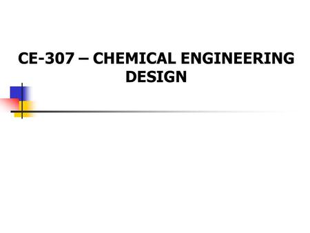 CE-307 – CHEMICAL ENGINEERING DESIGN